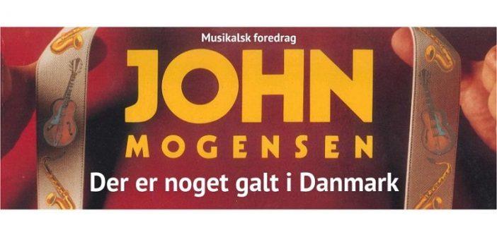 Der er noget galt i Danmark – Musikalsk foredrag om John Mogensen